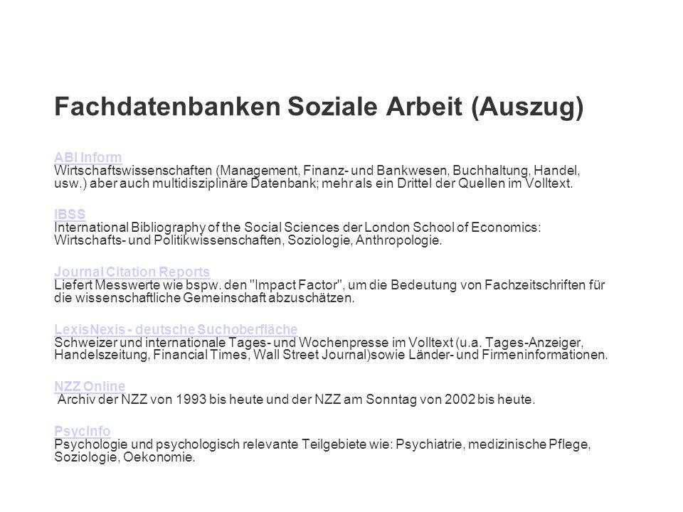 Fachdatenbanken Soziale Arbeit (Auszug) ABI Inform ABI Inform Wirtschaftswissenschaften (Management, Finanz- und Bankwesen, Buchhaltung, Handel, usw.)