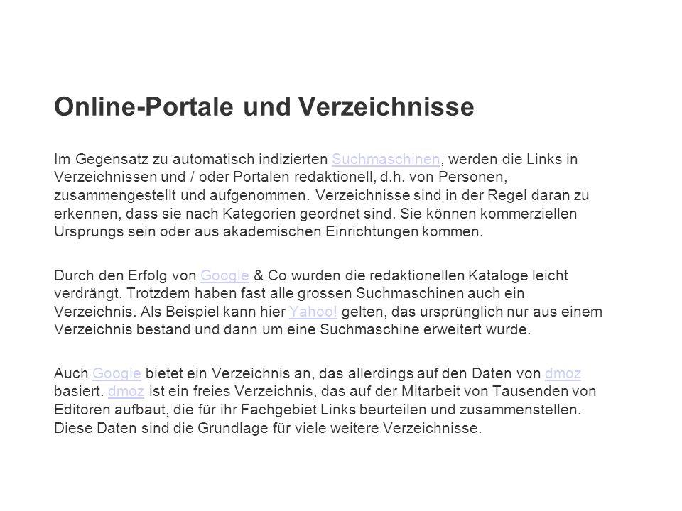 Online-Portale und Verzeichnisse Im Gegensatz zu automatisch indizierten Suchmaschinen, werden die Links in Verzeichnissen und / oder Portalen redakti