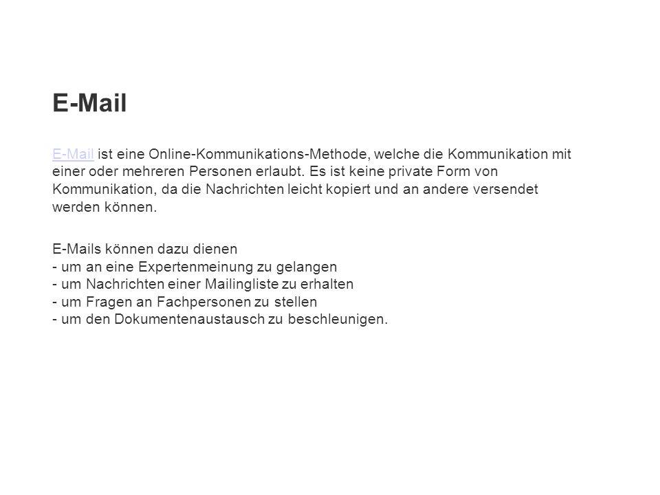 E-Mail E-Mail ist eine Online-Kommunikations-Methode, welche die Kommunikation mit einer oder mehreren Personen erlaubt. Es ist keine private Form von