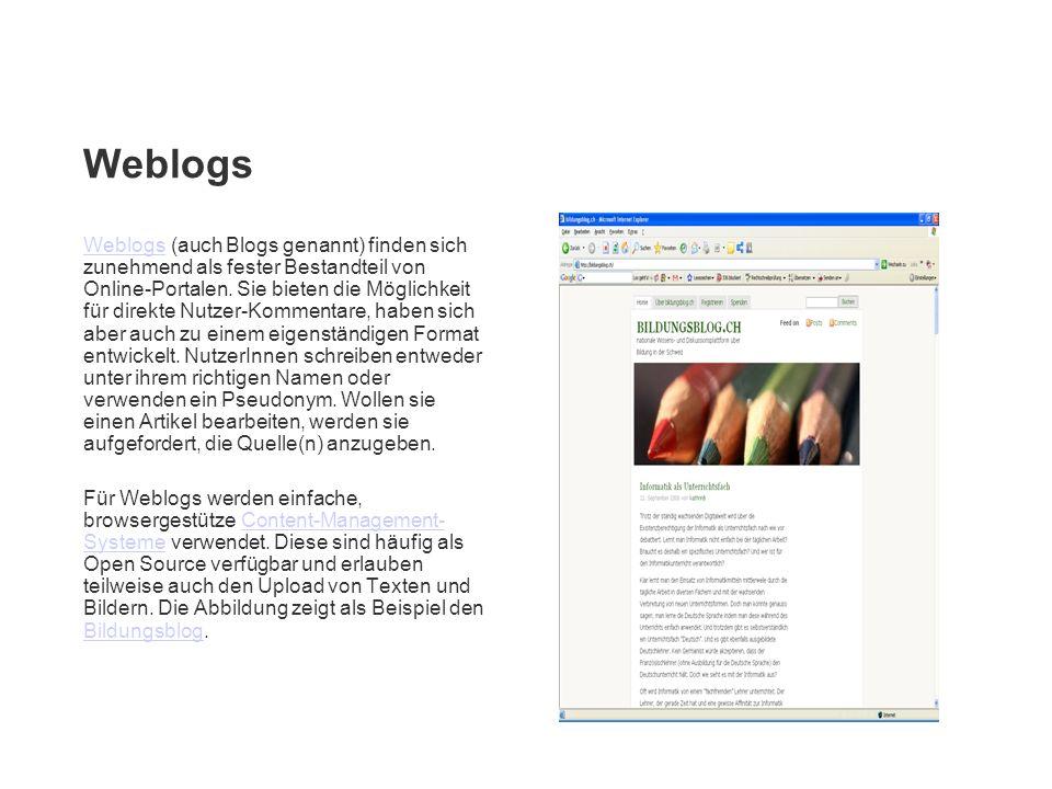 Weblogs Weblogs (auch Blogs genannt) finden sich zunehmend als fester Bestandteil von Online-Portalen. Sie bieten die Möglichkeit für direkte Nutzer-K
