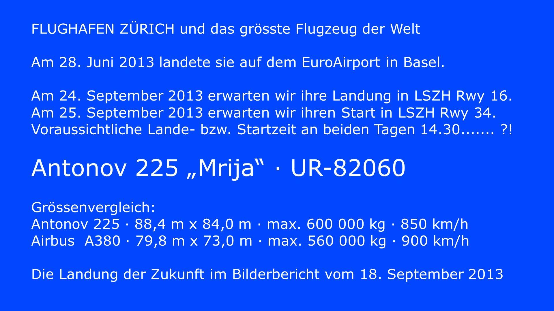 FLUGHAFEN ZÜRICH und das grösste Flugzeug der Welt Am 28. Juni 2013 landete sie auf dem EuroAirport in Basel. Am 24. September 2013 erwarten wir ihre