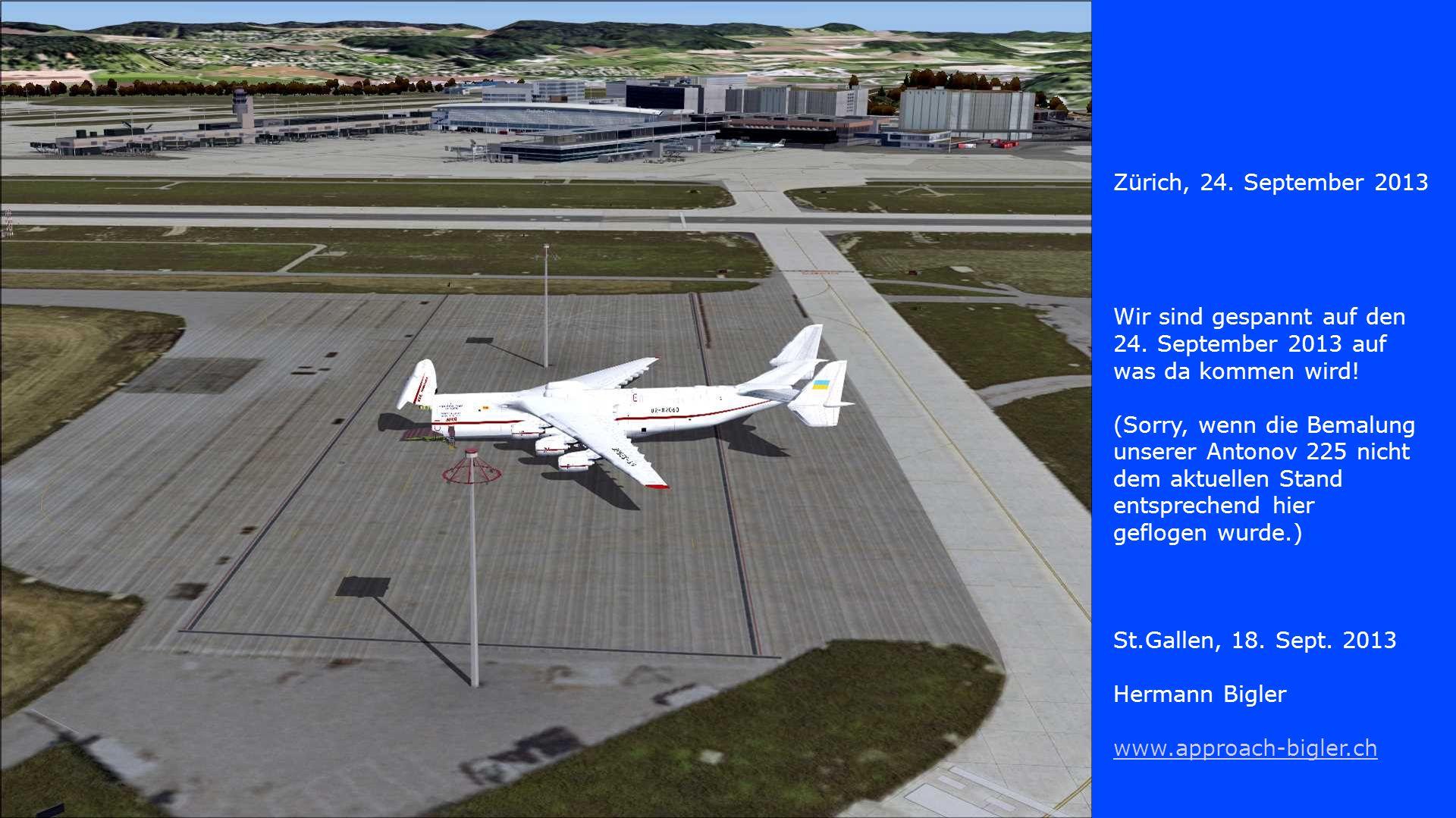 Wir sind gespannt auf den 24. September 2013 auf was da kommen wird! (Sorry, wenn die Bemalung unserer Antonov 225 nicht dem aktuellen Stand entsprech