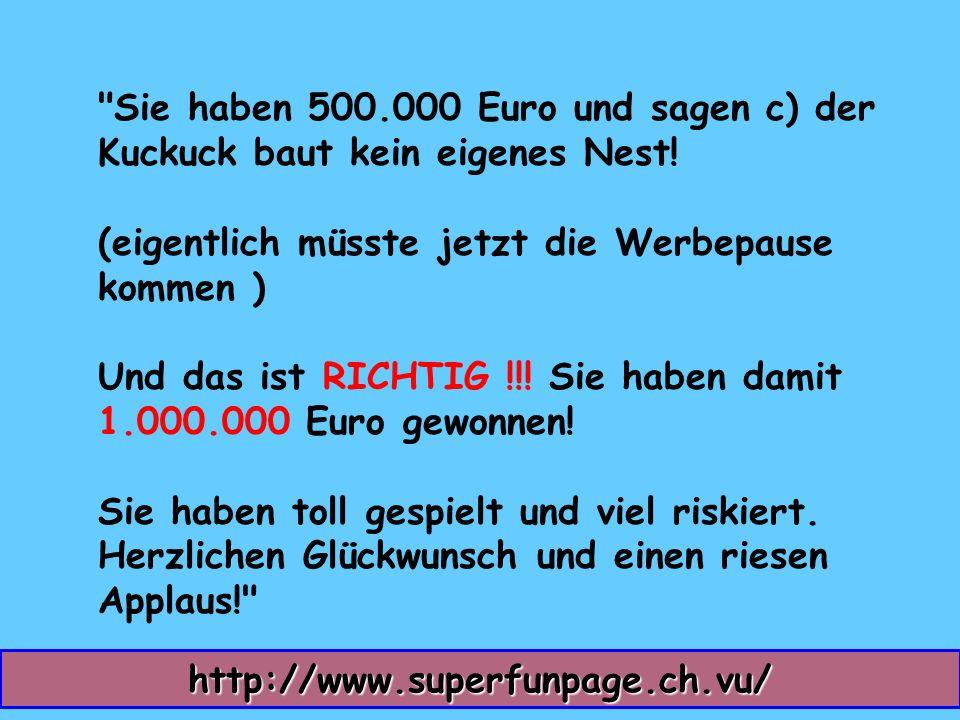Sie haben 500.000 Euro und sagen c) der Kuckuck baut kein eigenes Nest.