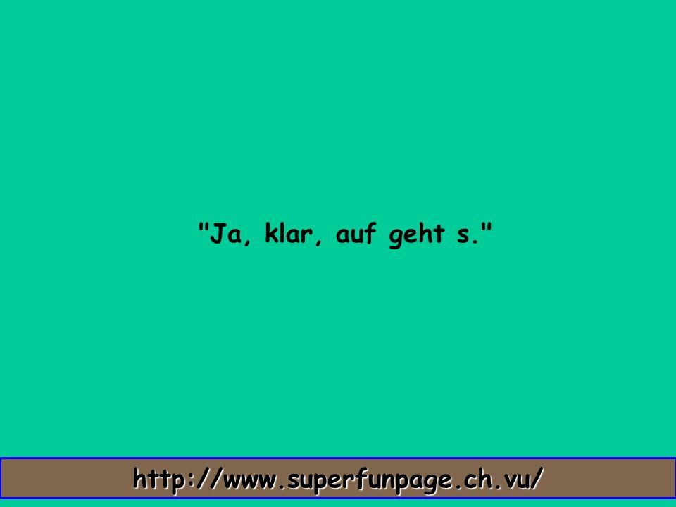 Ja, klar, auf geht s. http://www.superfunpage.ch.vu/