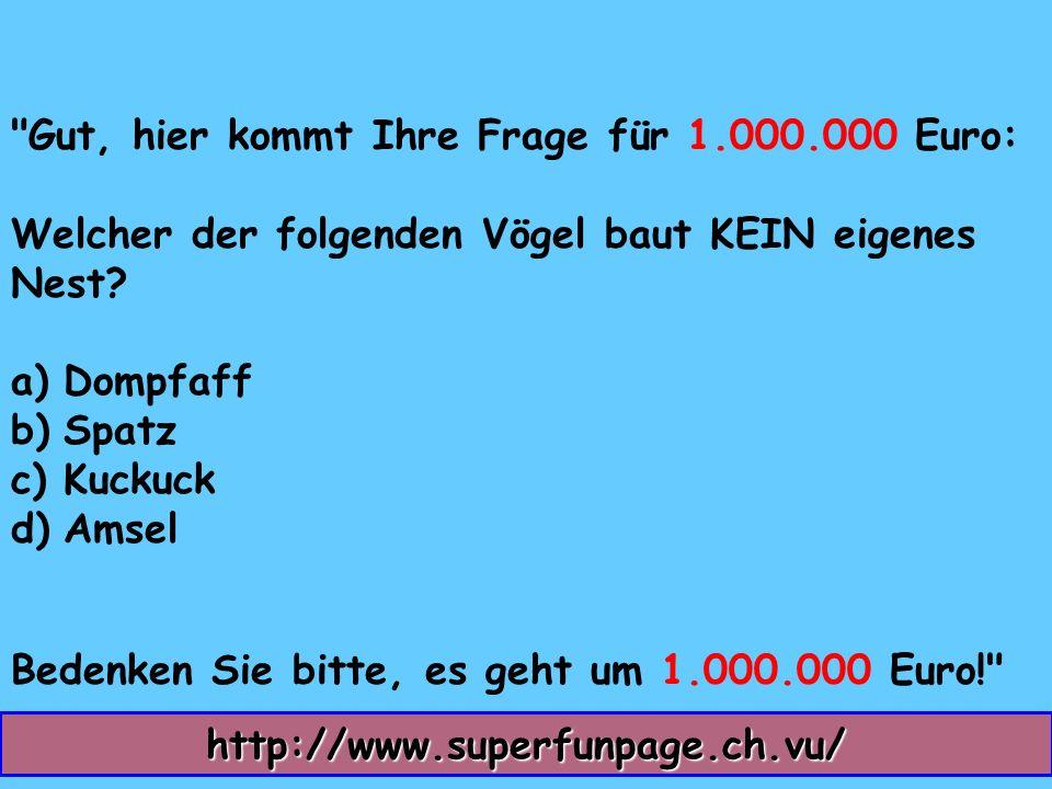 Gut, hier kommt Ihre Frage für 1.000.000 Euro: Welcher der folgenden Vögel baut KEIN eigenes Nest.