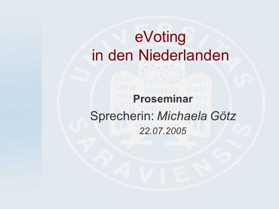 eVoting in den Niederlanden Proseminar Sprecherin: Michaela Götz 22.07.2005