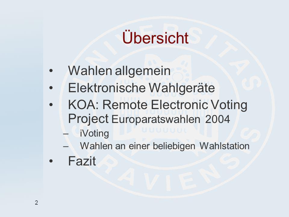 2 Übersicht Wahlen allgemein Elektronische Wahlgeräte KOA: Remote Electronic Voting Project Europaratswahlen 2004 –iVoting –Wahlen an einer beliebigen