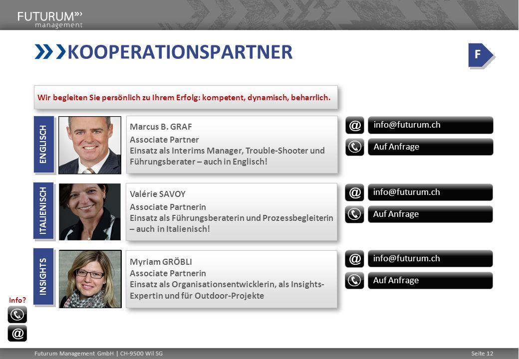 Futurum Management GmbH | CH-9500 Wil SGSeite 12 KOOPERATIONSPARTNER info@futurum.ch Auf Anfrage Valérie SAVOY Associate Partnerin Einsatz als Führung