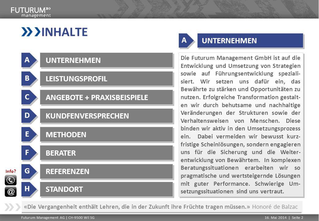 Futurum Management AG | CH-9500 Wil SG16. Mai 2014 | Seite 2 INHALTE A A UNTERNEHMEN B B LEISTUNGSPROFIL C C ANGEBOTE + PRAXISBEISPIELE D D KUNDFENVER