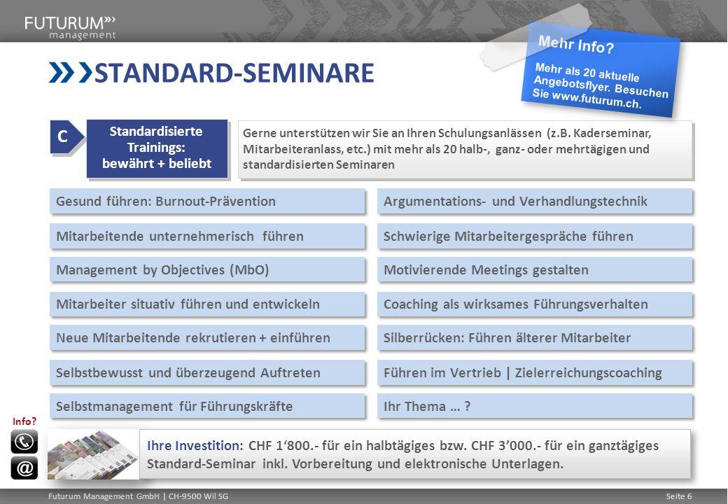 Seite 6 16.05.2014 | Seite 6 Futurum Management GmbH | CH-9500 Wil SG STANDARD-SEMINARE Gesund führen: Burnout-Prävention Mitarbeitende unternehmerisc