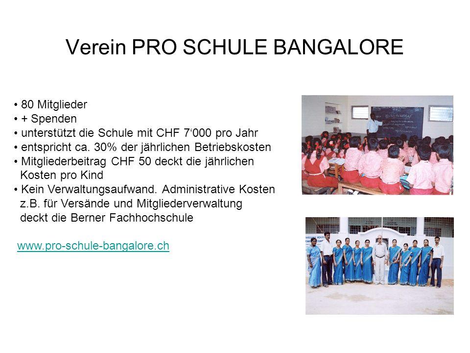 Verein PRO SCHULE BANGALORE 80 Mitglieder + Spenden unterstützt die Schule mit CHF 7000 pro Jahr entspricht ca.