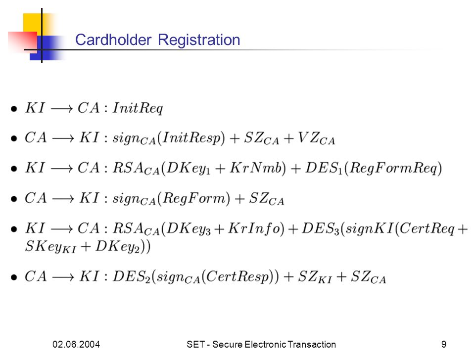 02.06.2004SET - Secure Electronic Transaction20 Verifikation - Ergebnisse Schwächen am Protokoll: a)Kein Feld, das auf Seite des Karteninhabers das Payment Gateway spezifiziert b)Symmetrischer Schlüssel nicht Teil der Prüfsumme Dies führt zu Theorem 6: Wenn das Gateway eine dual signierte Authorisierungsanfrage erhält, weiß es, dass Karteninhaber und Händler eine Zahlungsanweisung (nicht unbedingt die, die gerade vorliegt) für ein Gateway (nicht notwendigerweise es selbst) mit einem digitalen Briefumschlag (nicht zwingend der gerade geöffnete) zusammengestellt haben, in der sie in diversen Details übereingekommen sind.