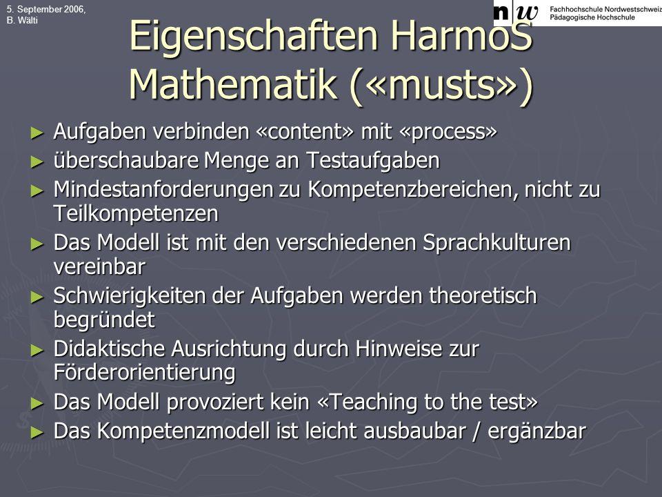 5. September 2006, B. Wälti Eigenschaften HarmoS Mathematik («musts») Aufgaben verbinden «content» mit «process» Aufgaben verbinden «content» mit «pro