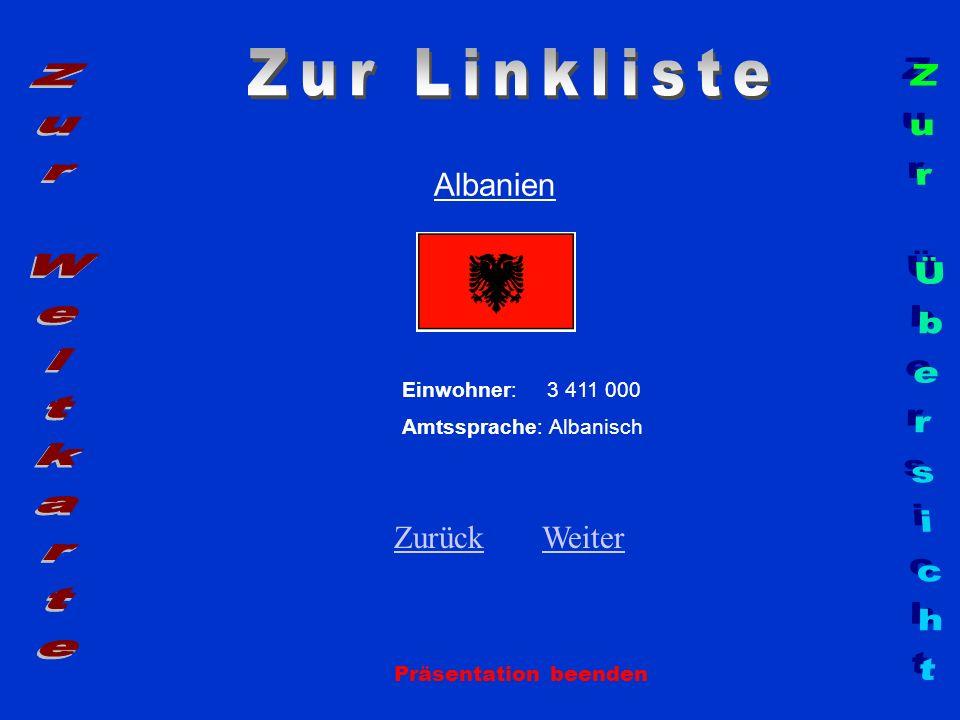 Albanien Einwohner: 3 411 000 Amtssprache: Albanisch ZurückZurück WeiterWeiter Präsentation beenden