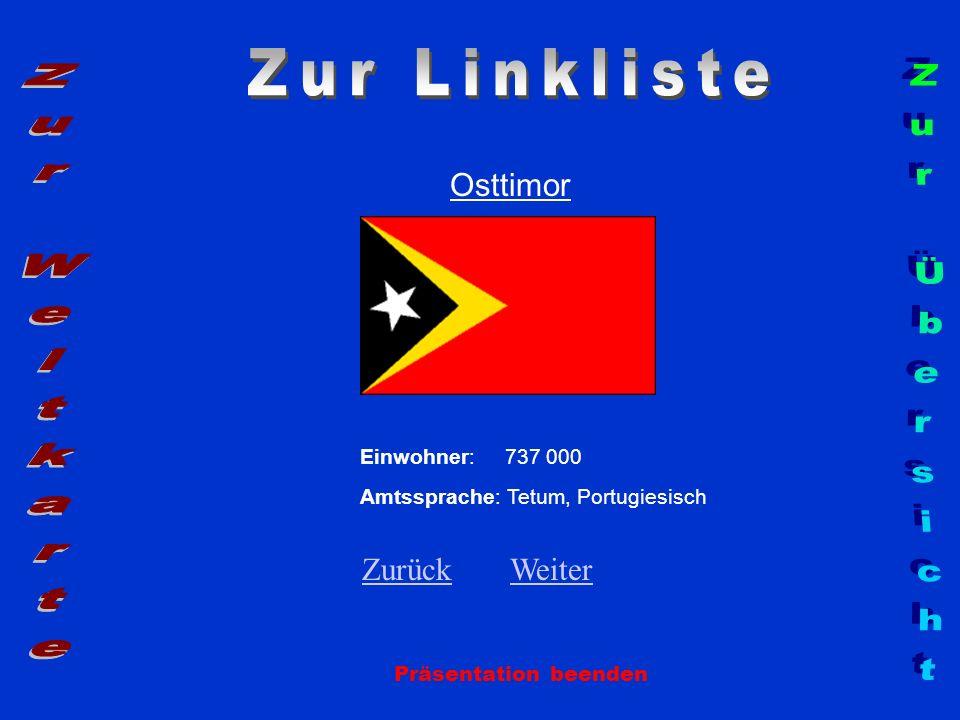 Osttimor Präsentation beenden Einwohner: 737 000 Amtssprache: Tetum, Portugiesisch ZurückZurück WeiterWeiter