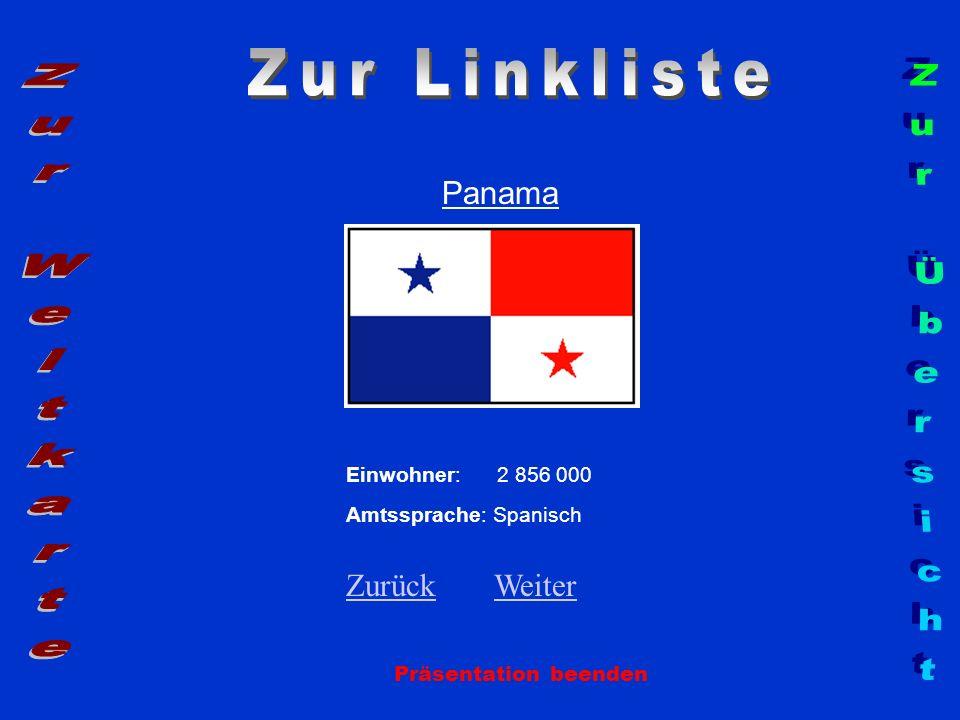Panama Präsentation beenden Einwohner: 2 856 000 Amtssprache: Spanisch ZurückZurück WeiterWeiter