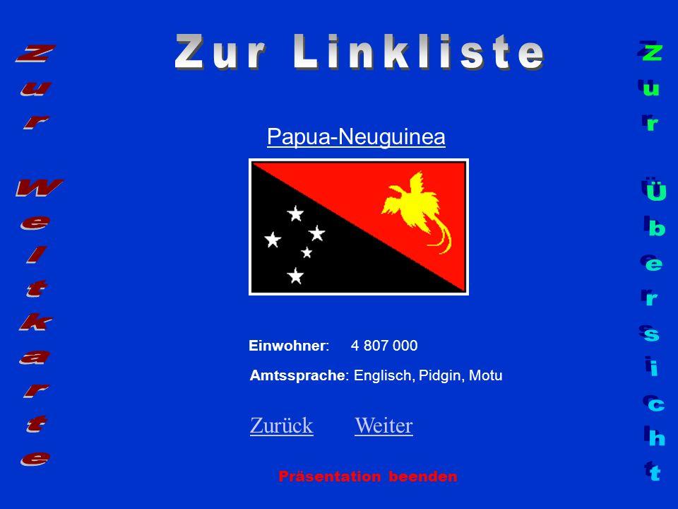 Papua-Neuguinea Präsentation beenden Einwohner: 4 807 000 Amtssprache: Englisch, Pidgin, Motu ZurückZurück WeiterWeiter