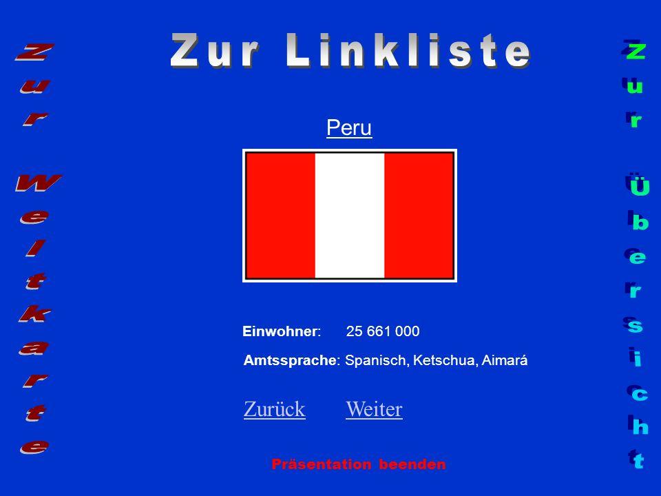 Peru Präsentation beenden Einwohner: 25 661 000 Amtssprache: Spanisch, Ketschua, Aimará ZurückZurück WeiterWeiter