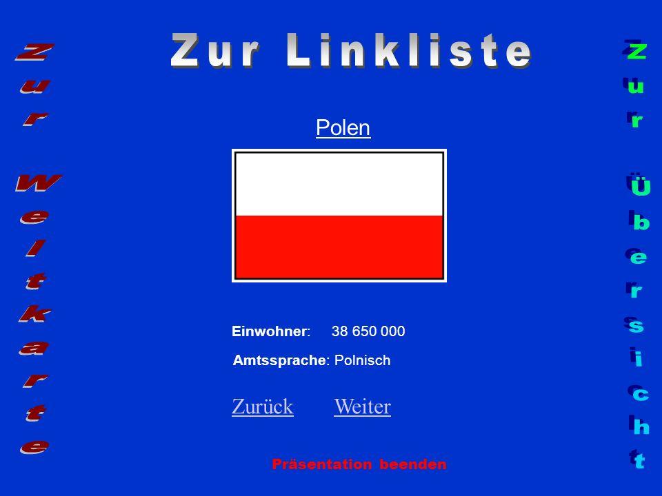 Polen Präsentation beenden Einwohner: 38 650 000 Amtssprache: Polnisch ZurückZurück WeiterWeiter