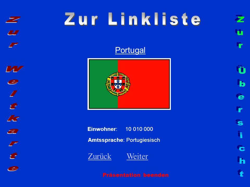 Portugal Präsentation beenden Einwohner: 10 010 000 Amtssprache: Portugiesisch ZurückZurück WeiterWeiter