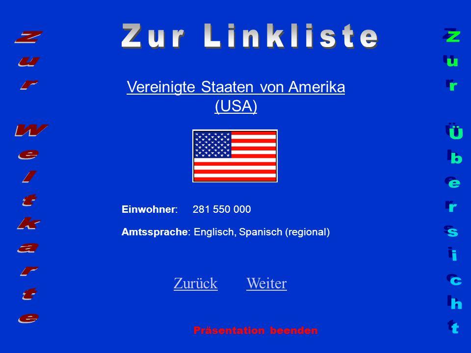 Vereinigte Staaten von Amerika (USA) Einwohner: 281 550 000 Amtssprache: Englisch, Spanisch (regional) ZurückZurück WeiterWeiter Präsentation beenden