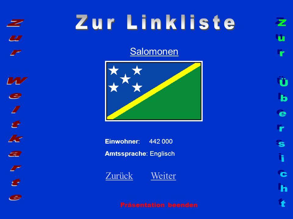 Salomonen Präsentation beenden Einwohner: 442 000 Amtssprache: Englisch ZurückZurück WeiterWeiter