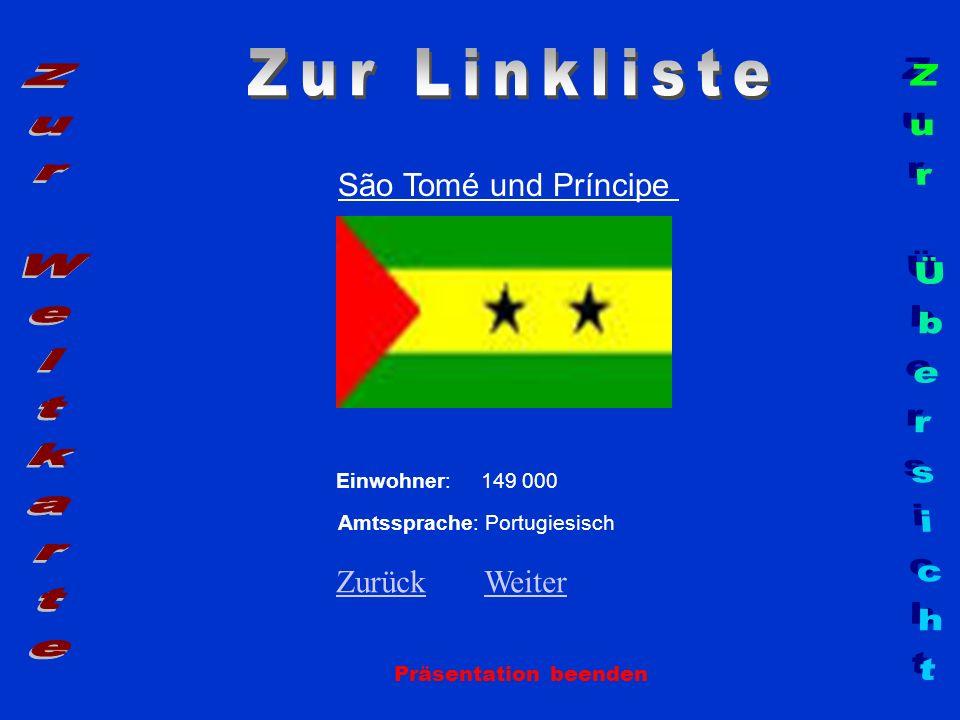 Präsentation beenden São Tomé und Príncipe Einwohner: 149 000 Amtssprache: Portugiesisch ZurückZurück WeiterWeiter