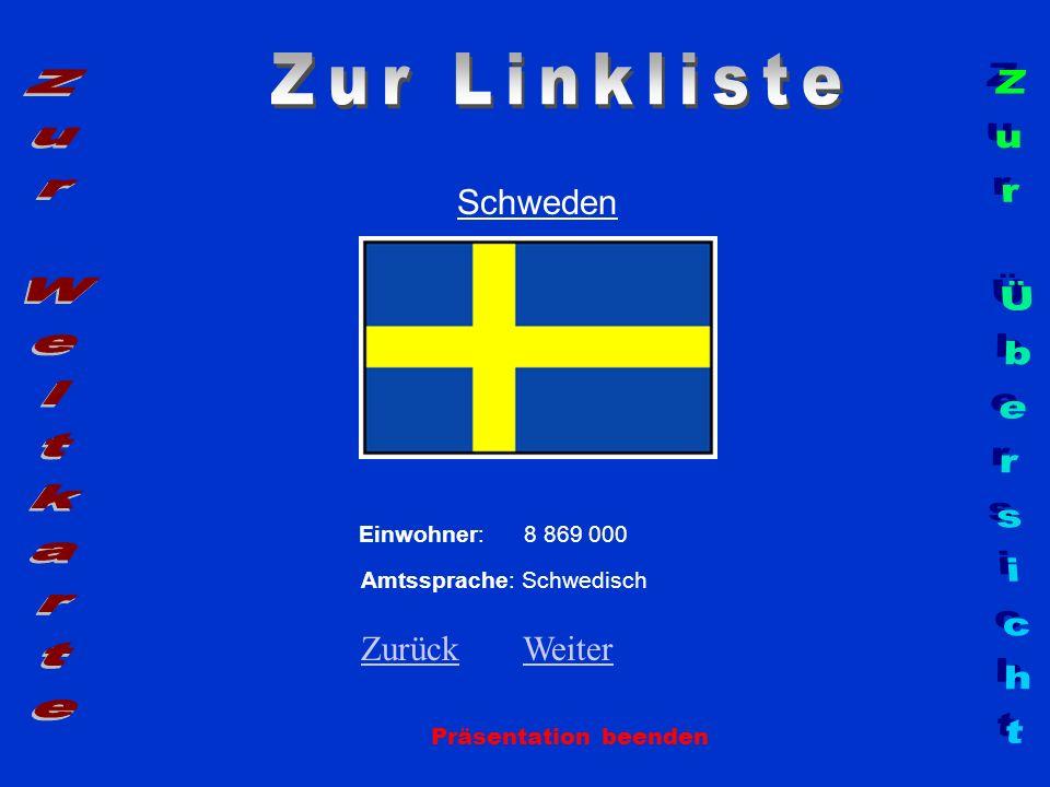 Schweden Präsentation beenden Einwohner: 8 869 000 Amtssprache: Schwedisch ZurückZurück WeiterWeiter