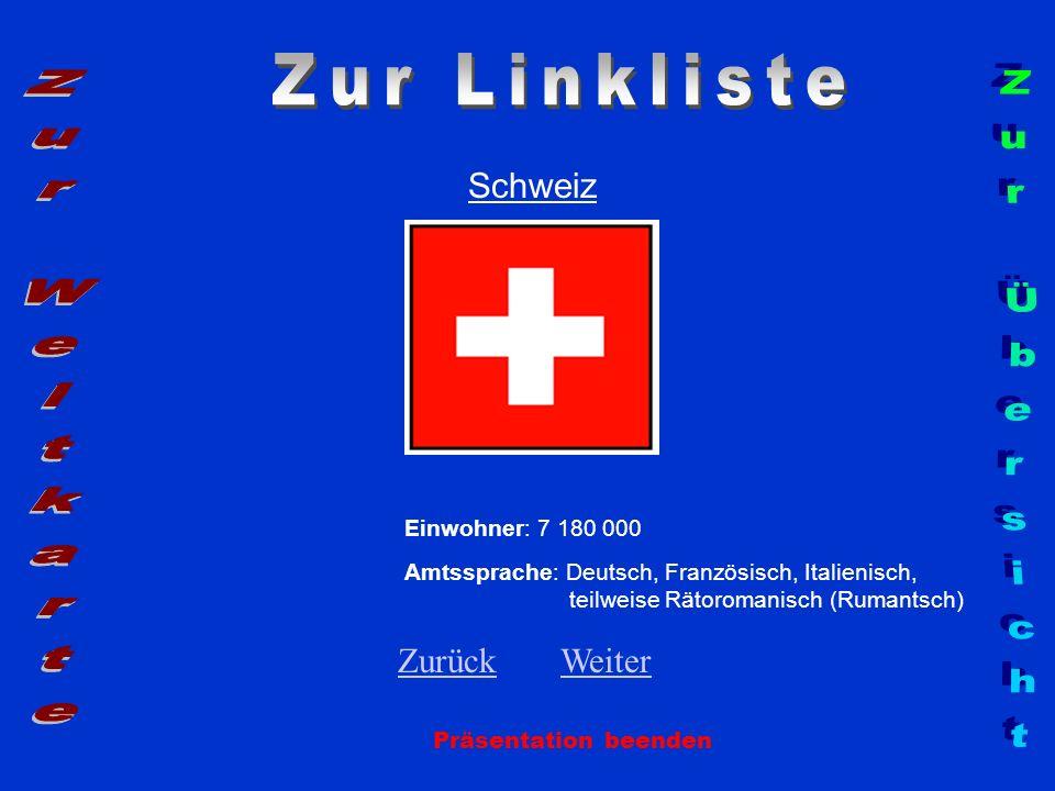 Schweiz Präsentation beenden Einwohner: 7 180 000 Amtssprache: Deutsch, Französisch, Italienisch, teilweise Rätoromanisch (Rumantsch) ZurückZurück Wei