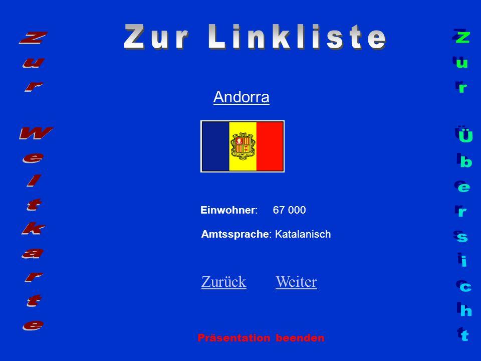 Andorra Einwohner: 67 000 Amtssprache: Katalanisch ZurückZurück WeiterWeiter Präsentation beenden