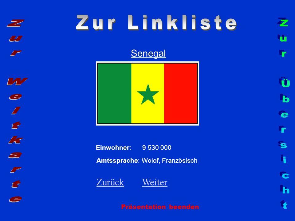 Senegal Präsentation beenden Einwohner: 9 530 000 Amtssprache: Wolof, Französisch ZurückZurück WeiterWeiter