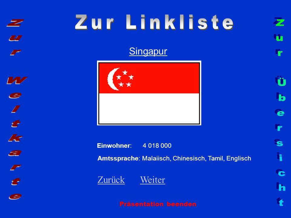 Singapur Präsentation beenden Einwohner: 4 018 000 Amtssprache: Malaiisch, Chinesisch, Tamil, Englisch ZurückZurück WeiterWeiter