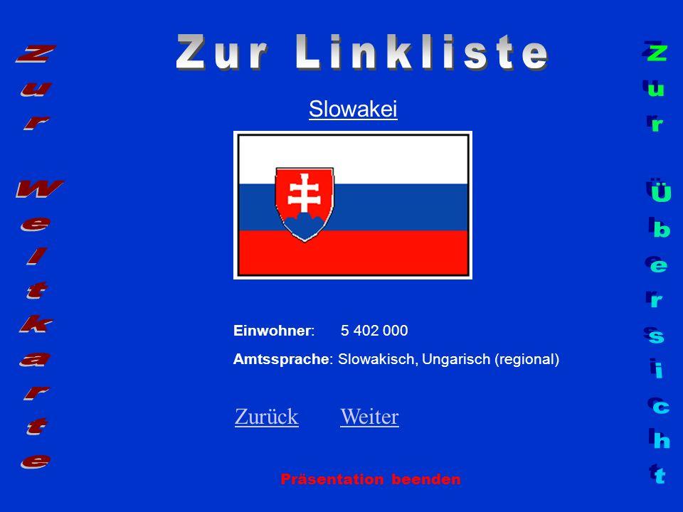 Slowakei Präsentation beenden Einwohner: 5 402 000 Amtssprache: Slowakisch, Ungarisch (regional) ZurückZurück WeiterWeiter