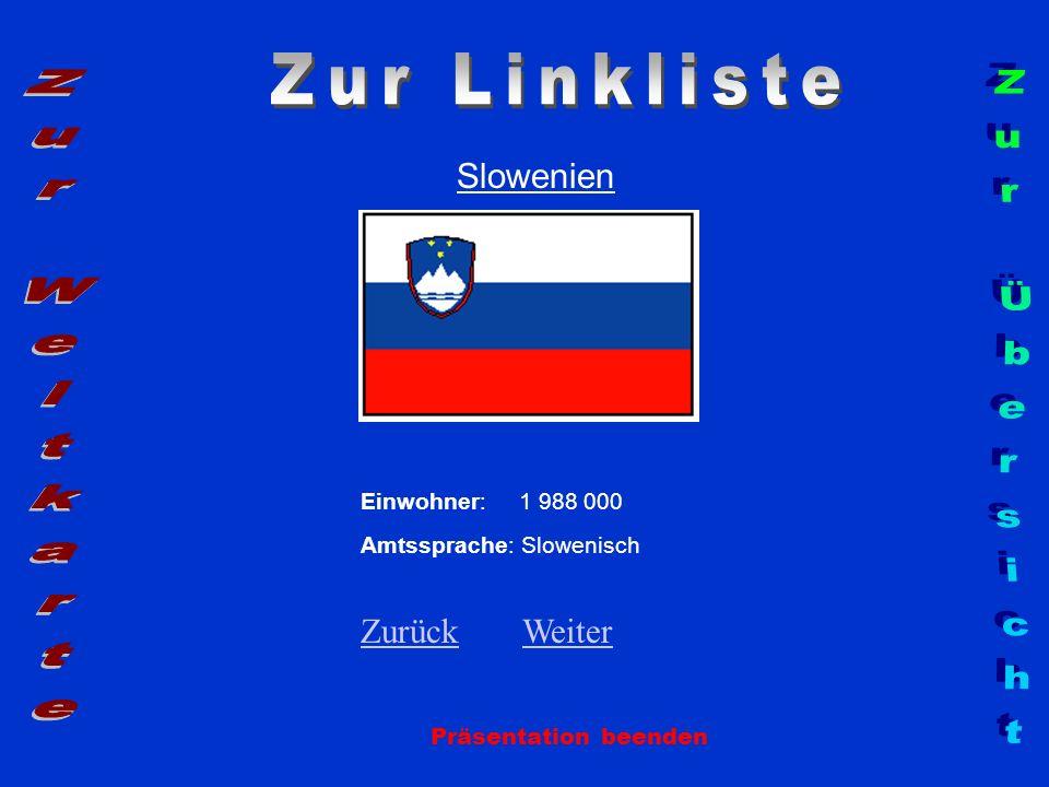 Slowenien Präsentation beenden Einwohner: 1 988 000 Amtssprache: Slowenisch ZurückZurück WeiterWeiter