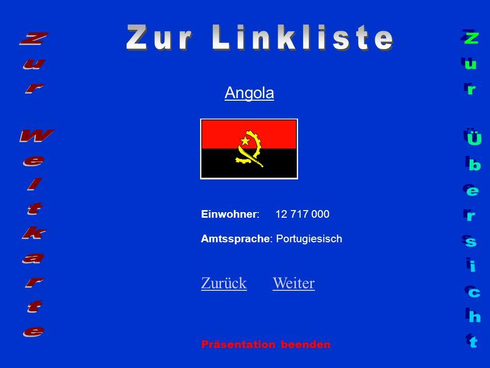 Angola Einwohner: 12 717 000 Amtssprache: Portugiesisch ZurückZurück WeiterWeiter Präsentation beenden