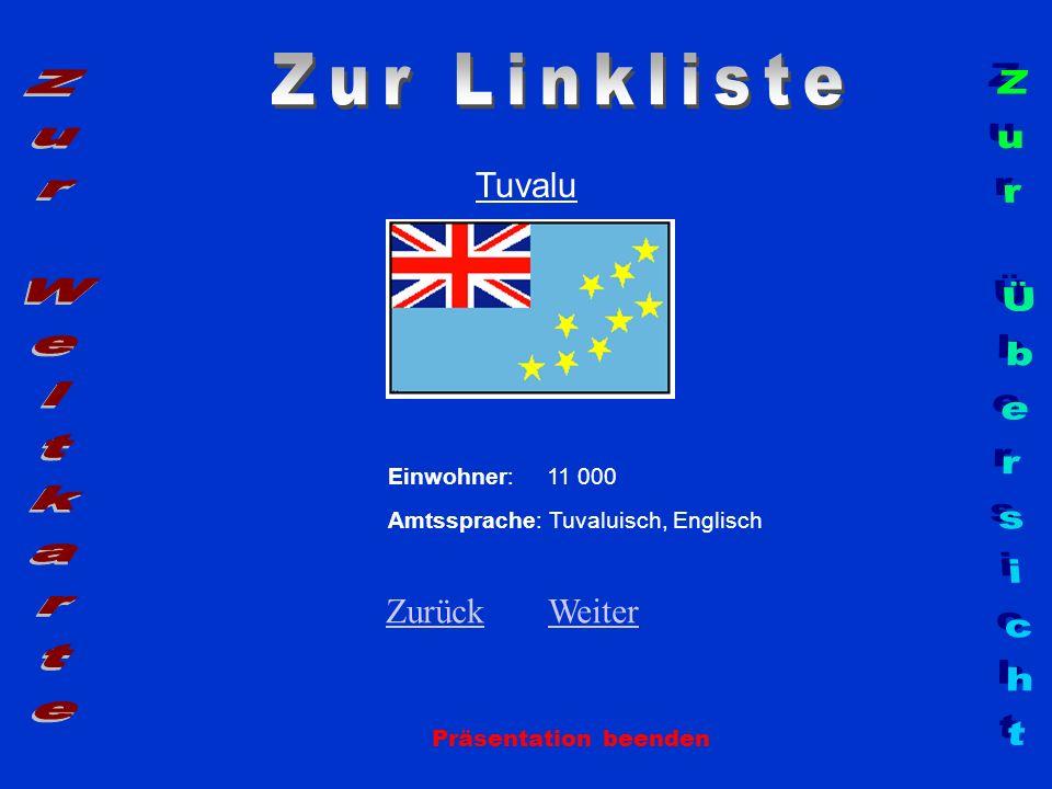Tuvalu Präsentation beenden Einwohner: 11 000 Amtssprache: Tuvaluisch, Englisch ZurückZurück WeiterWeiter