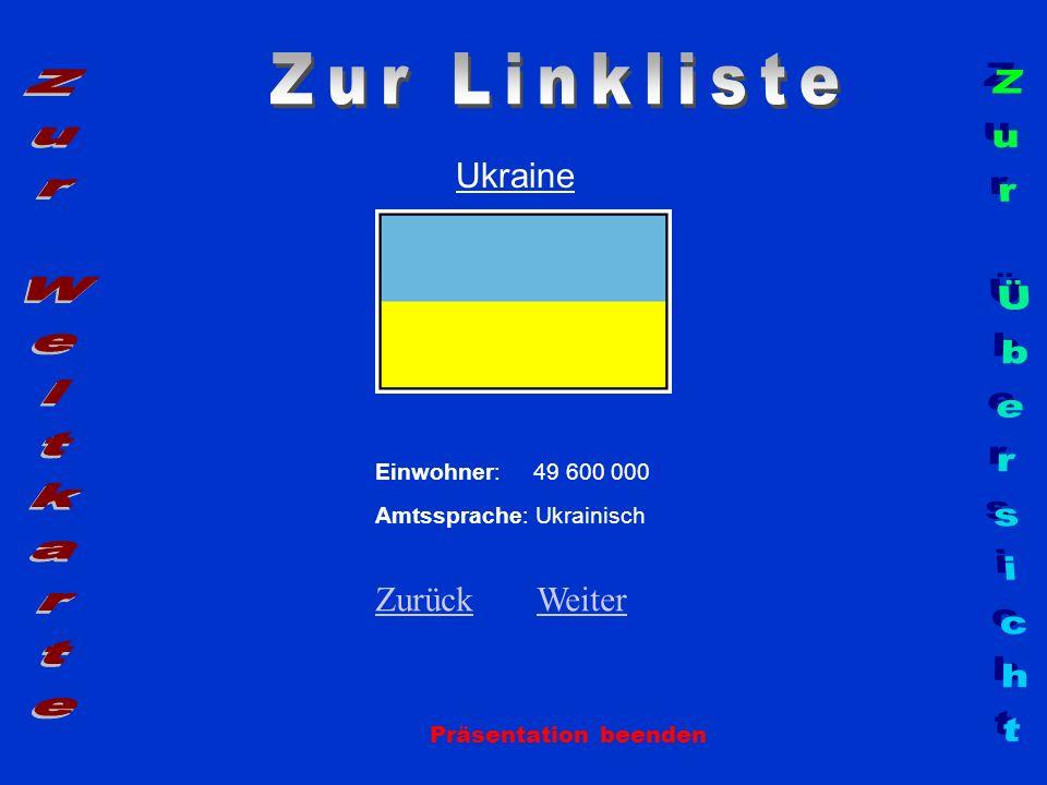 Ukraine Präsentation beenden Einwohner: 49 600 000 Amtssprache: Ukrainisch ZurückZurück WeiterWeiter