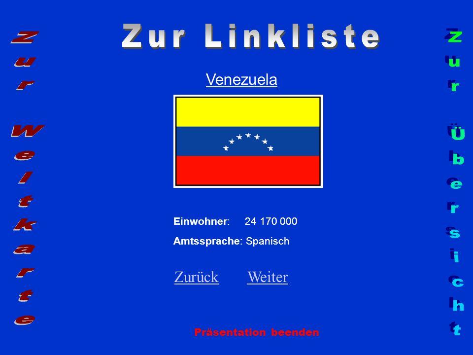 Venezuela Präsentation beenden Einwohner: 24 170 000 Amtssprache: Spanisch ZurückZurück WeiterWeiter