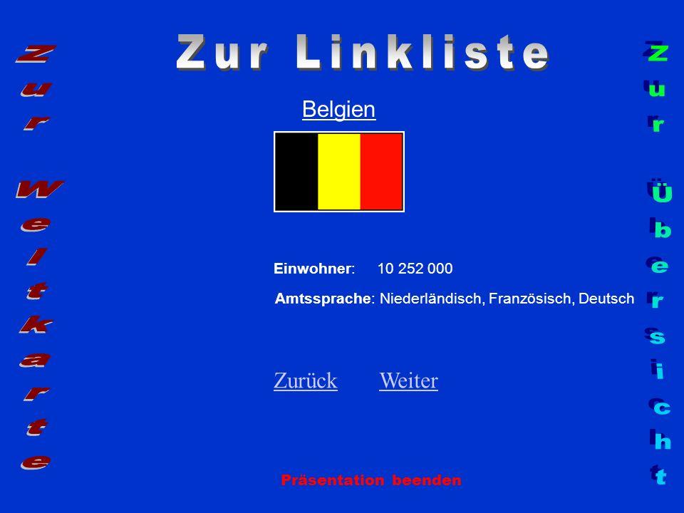 Belgien Einwohner: 10 252 000 Amtssprache: Niederländisch, Französisch, Deutsch ZurückZurück WeiterWeiter Präsentation beenden