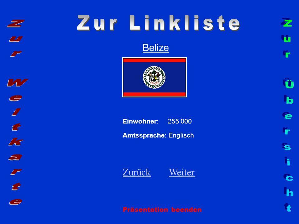Belize Einwohner: 255 000 Amtssprache: Englisch ZurückZurück WeiterWeiter Präsentation beenden