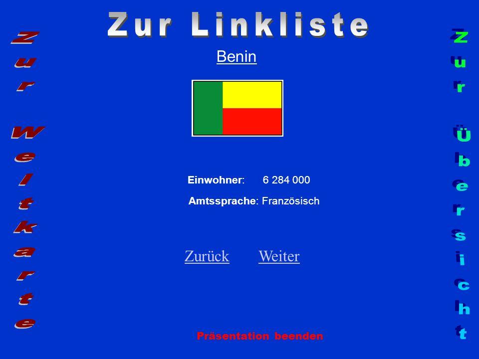 Benin Einwohner: 6 284 000 Amtssprache: Französisch ZurückZurück WeiterWeiter Präsentation beenden