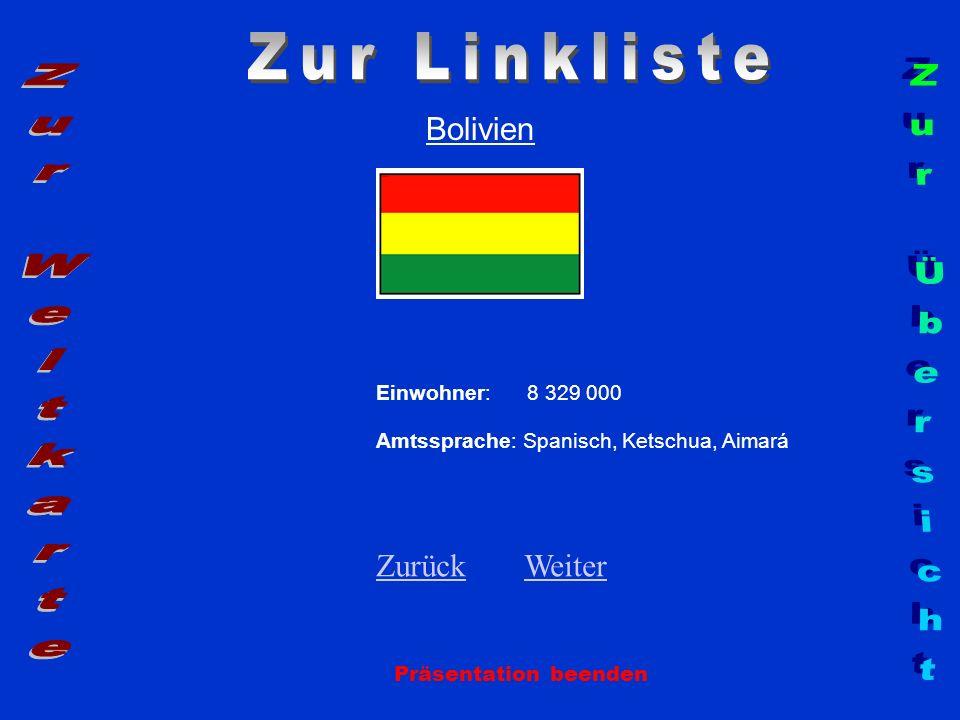 Bolivien Einwohner: 8 329 000 Amtssprache: Spanisch, Ketschua, Aimará ZurückZurück WeiterWeiter Präsentation beenden