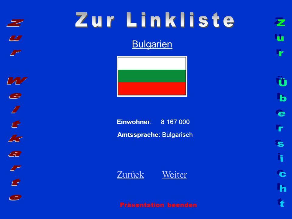 Bulgarien Einwohner: 8 167 000 Amtssprache: Bulgarisch ZurückZurück WeiterWeiter Präsentation beenden