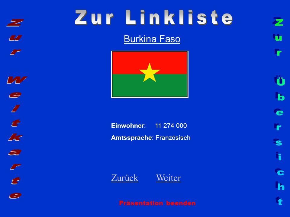 Burkina Faso Einwohner: 11 274 000 Amtssprache: Französisch ZurückZurück WeiterWeiter Präsentation beenden