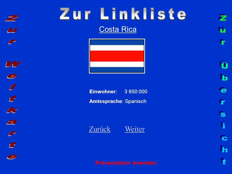 Costa Rica Einwohner: 3 650 000 Amtssprache: Spanisch ZurückZurück WeiterWeiter Präsentation beenden