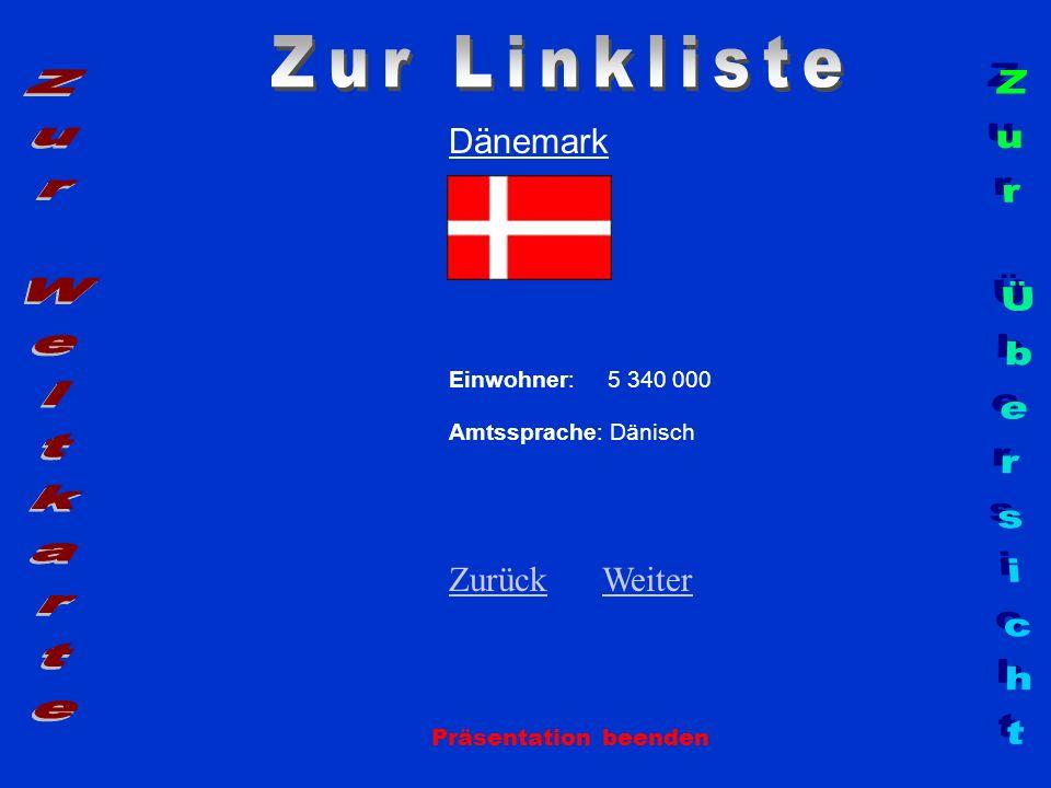 Dänemark Einwohner: 5 340 000 Amtssprache: Dänisch ZurückZurück WeiterWeiter Präsentation beenden