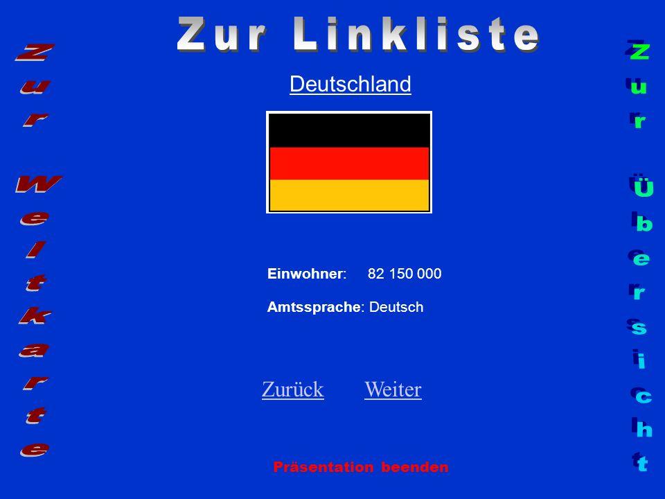 Deutschland Einwohner: 82 150 000 Amtssprache: Deutsch ZurückZurück WeiterWeiter Präsentation beenden