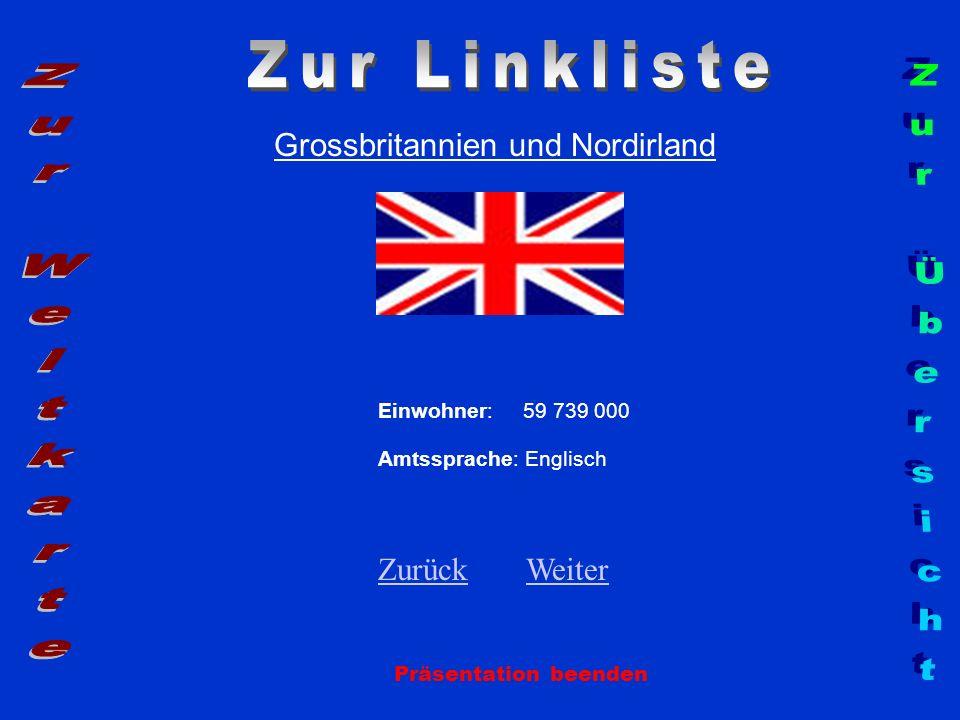 Grossbritannien und Nordirland Einwohner: 59 739 000 Amtssprache: Englisch ZurückZurück WeiterWeiter Präsentation beenden