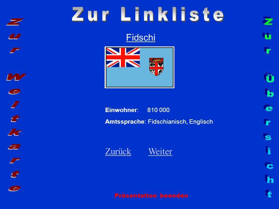 Fidschi Einwohner: 810 000 Amtssprache: Fidschianisch, Englisch ZurückZurück WeiterWeiter Präsentation beenden