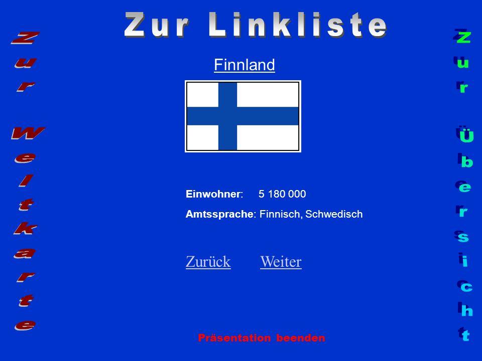 Finnland Einwohner: 5 180 000 Amtssprache: Finnisch, Schwedisch ZurückZurück WeiterWeiter Präsentation beenden